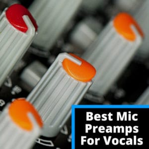 Best Vocal Microphone Preamps