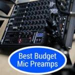 Best Budget Mic Preamp (Under $200)