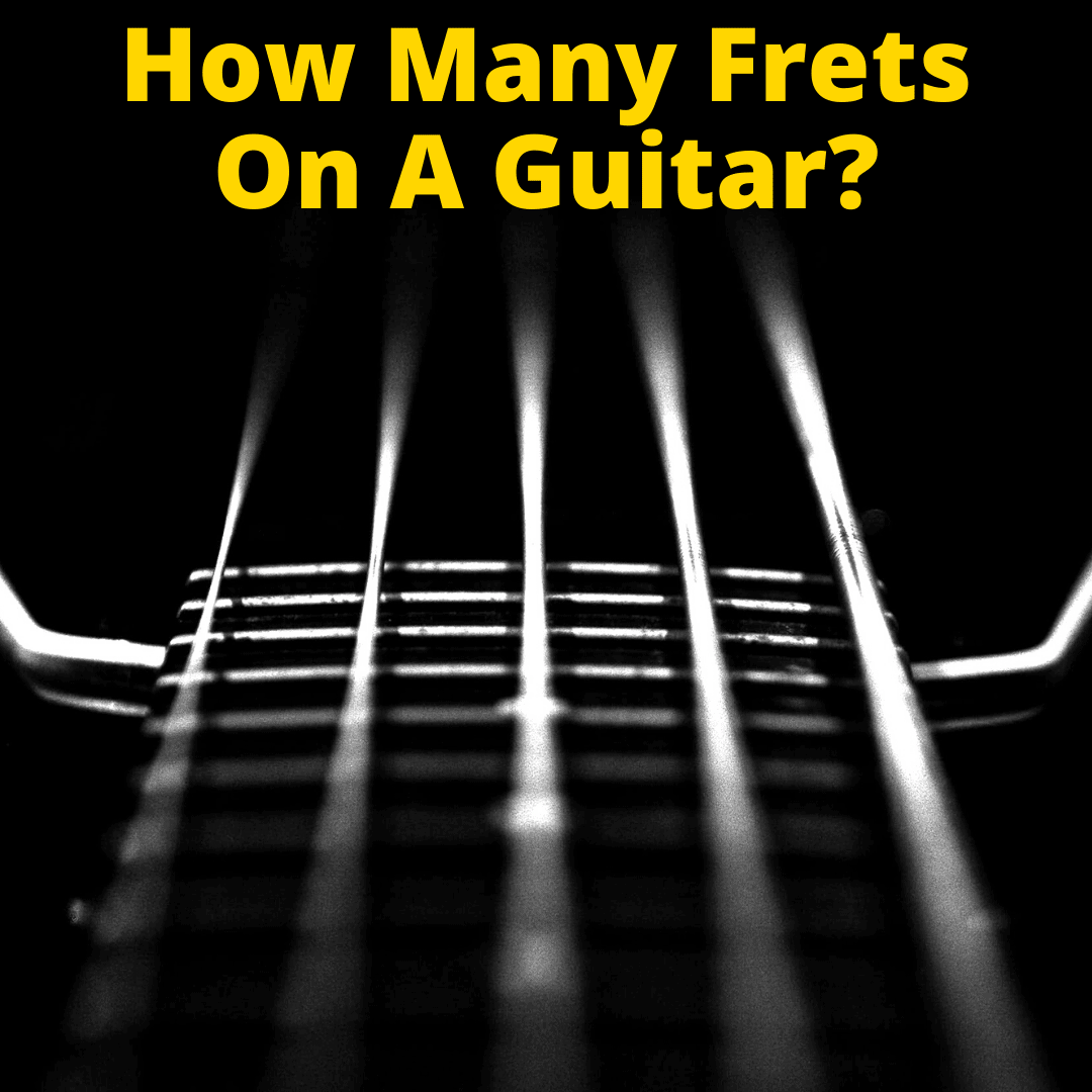 How Many Frets On A Guitar