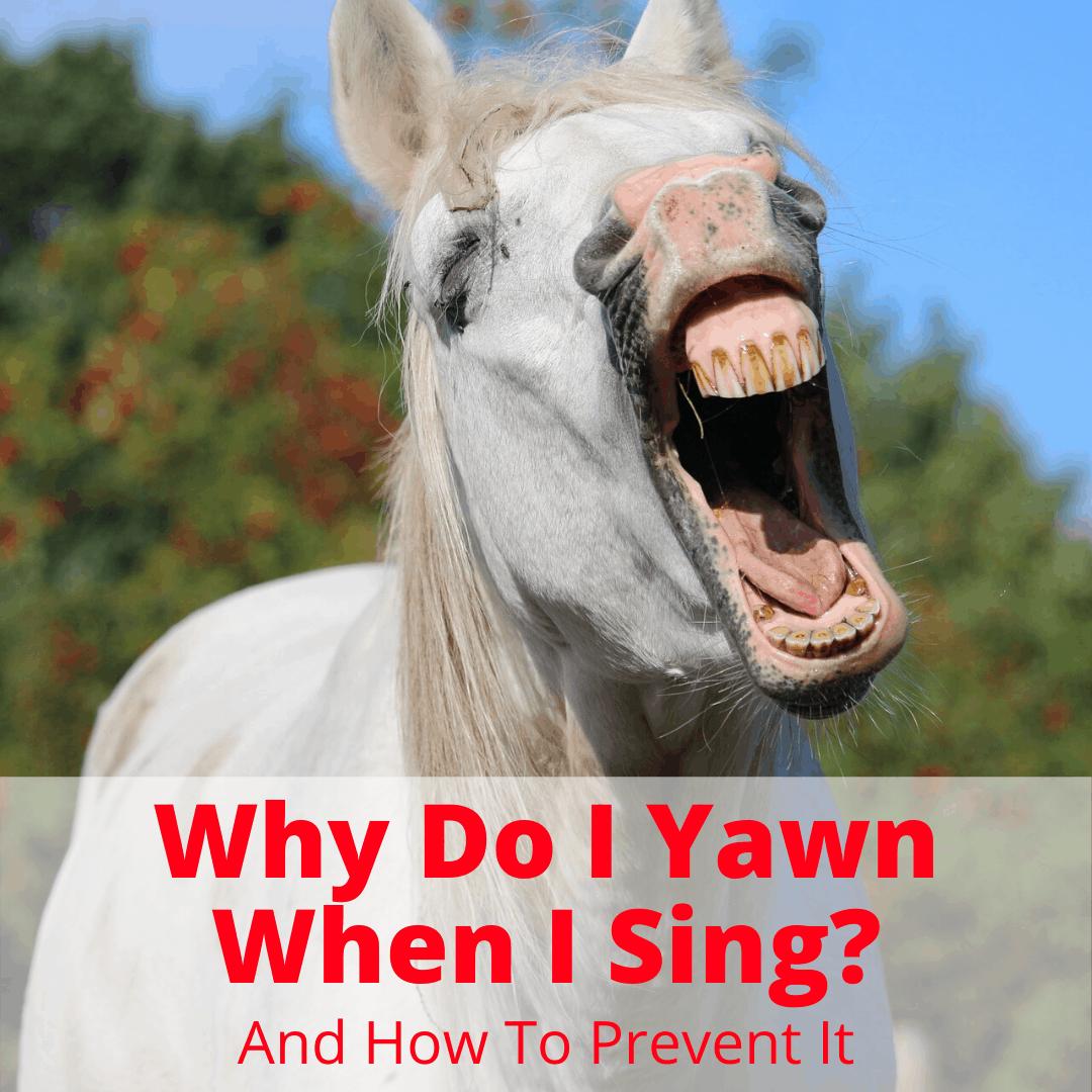 Why Do I Yawn When I Sing