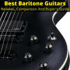 Best Baritone Guitars