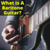 What Is A Baritone Guitar