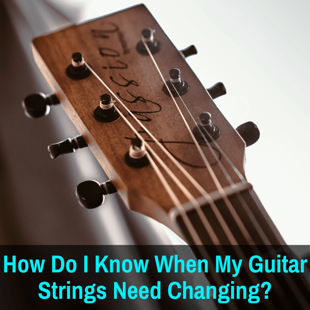 How Do I Know When My Guitar Strings Need Changing