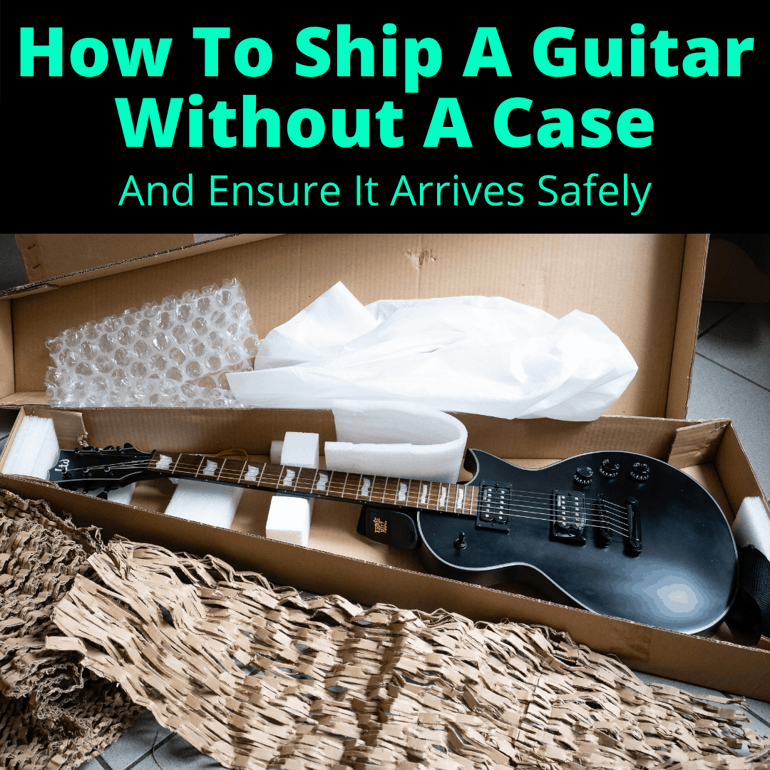 How To Ship A Guitar Without A Case