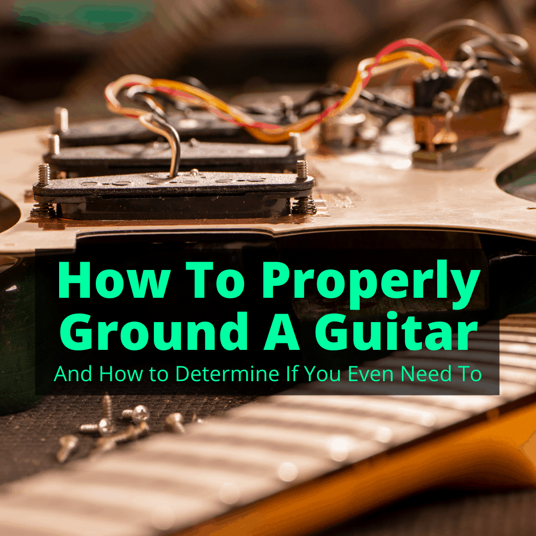 How To Properly Ground A Guitar