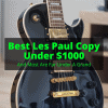 Best Les Paul Copy Under 1000