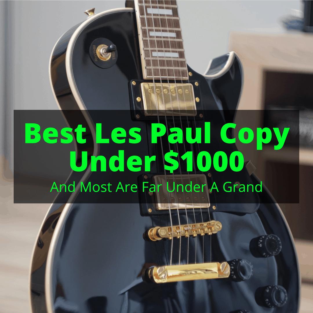 Best Les Paul Copy Under 1000