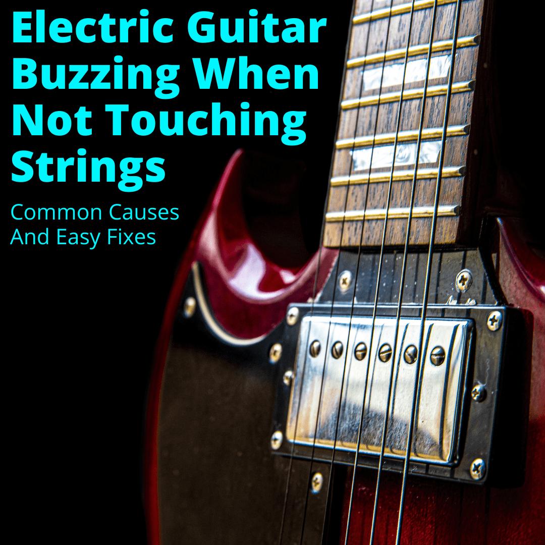 Electric Guitar Buzzing When Not Touching Strings