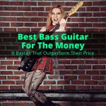Best Bass Guitar For The Money