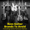 Bass Guitar Brands To Avoid