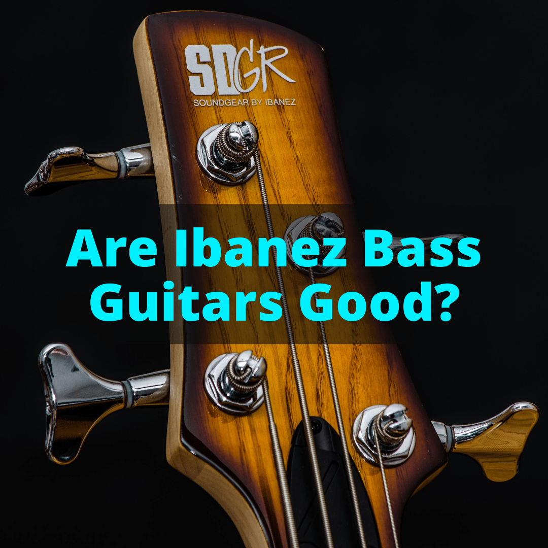 Are Ibanez Bass Guitars Good