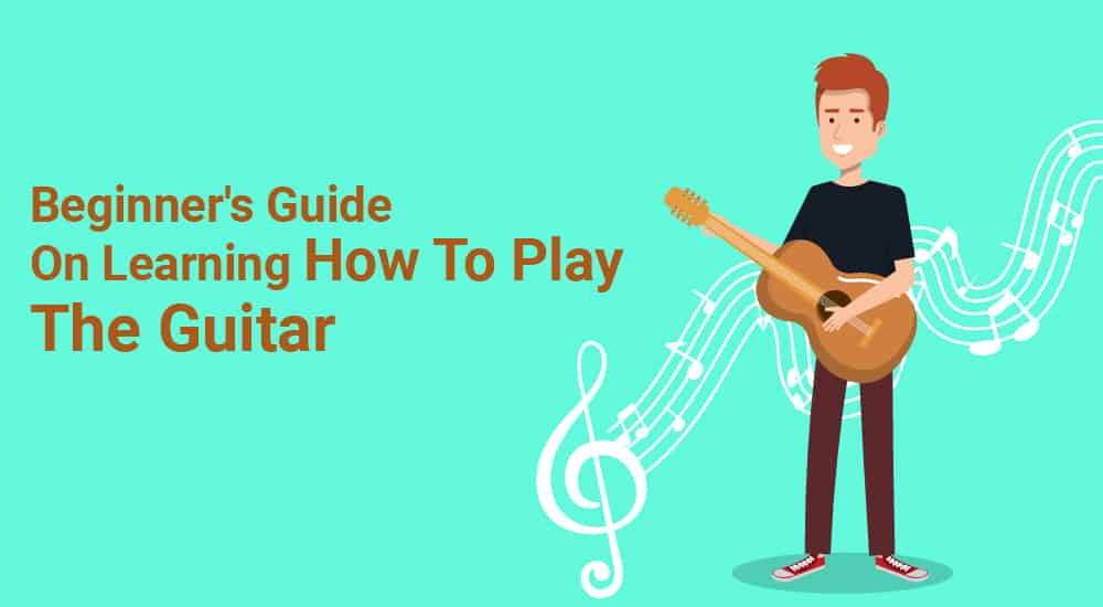 Beginner's Guide On Learning How To Play The Guitar