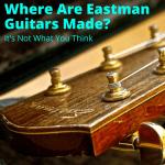 Where Are Eastman Guitars Made