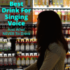 Best Drink For Singing Voice