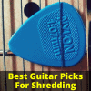 Best Guitar Picks For Shredding
