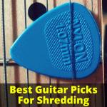 Best Guitar Picks For Shredding