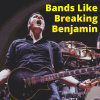 Bands Like Breaking Benjamin