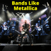 Bands Like Metallica