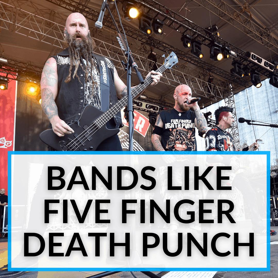Bands Like Five Finger Death Punch