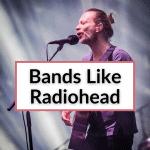Bands Like Radiohead